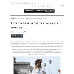 How to wear sky blue clothes in summer - Queenhorsfall
