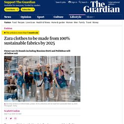 Zara clothes to be made from 100% sustainable fabrics by 2025