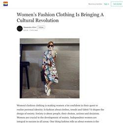 Women's Fashion Clothing Is Bringing A Cultural Revolution - Medium