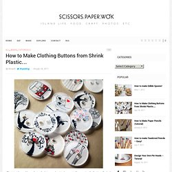 How to Make Clothing Buttons from Shrink Plastic… | scissors.paper.wok