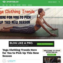 Yoga Clothing Trends Here for You to Pick Up This New Season