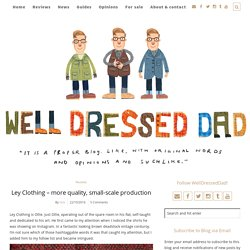 Ley Clothing – more quality, small-scale production – Well Dressed Dad
