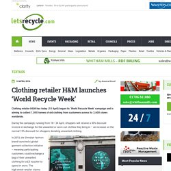 Clothing retailer H&M launches 'World Recycle Week' - letsrecycle.com