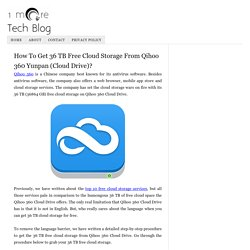 How To Get 36 TB Free Cloud Storage From Qihoo 360 Yunpan (Cloud Drive)?