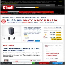 WD My Cloud EX2 Ultra 8 To Test : WD My Cloud EX2 Ultra 8 To, le NAS idéal pour les néophytes