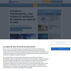Cloudera - Hortonworks : une fusion à 5 milliards de dollars au nom de la data