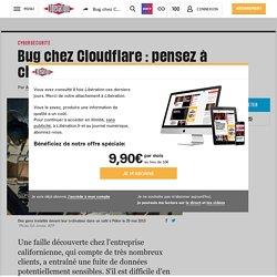 Bug chez Cloudflare : pensez à changer vos mots de passe