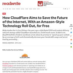 How CloudFlare Aims to Save the Future of the Internet, With an Amazon-Style Technology Roll Out, for Free