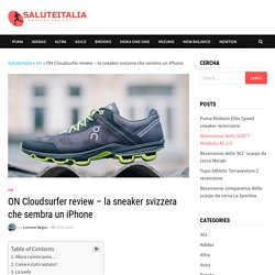 ON Cloudsurfer review - la sneaker svizzera che sembra un iPhone - SaluteItalia