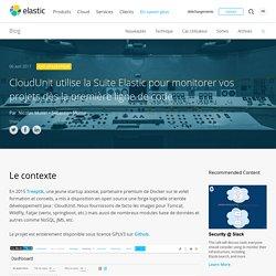 CloudUnit utilise la Suite Elastic pour monitorer vos projets dès la première ligne de code