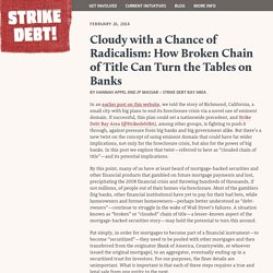 Cloudy with a Chance of Radicalism: How Broken Chain of Title Can Turn the Tables on Banks
