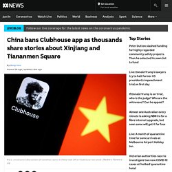 China bans Clubhouse app as thousands share stories about Xinjiang and Tiananmen Square