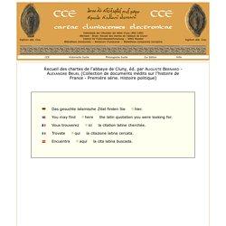 CCE: cartae cluniacenses electronicae - Université de Münster - Institut de recherches du Haut Moyen Age - Recueil des chartes de l'abbaye de Cluny, Auguste Bernard Alexandre Bruel