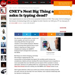CNET's Next Big Thing at CES asks: Is typing dead?