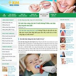 Có nên hàn răng cho bé 3 tuổi không? Điều các bậc phụ huynh nên biết