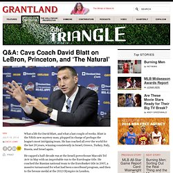 Q&A: Cavs Coach David Blatt on LeBron, Princeton, and 'The Natural' «