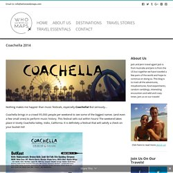Coachella 2014 - Who Needs Maps