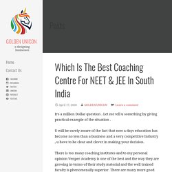 Which Is The Best Coaching Centre For NEET & JEE In South India - GOLDEN UNICON