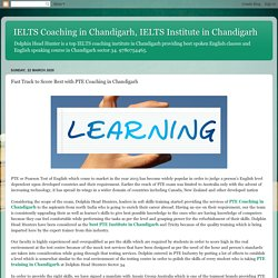 Fast Track to Score Best with PTE Coaching in Chandigarh