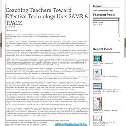 Coaching Teachers Toward Effective Technology Use: SAMR & TPACK