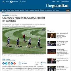 Coaching v mentoring: what works best for teachers?