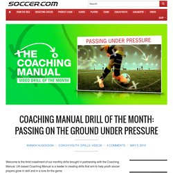 COACHING MANUAL DRILL OF THE MONTH: PASSING ON THE GROUND UNDER PRESSURE - SOCCER.COM Guide