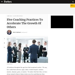 Five Coaching Practices To Accelerate The Growth Of Others