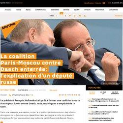 La coalition Paris-Moscou contre Daech enterrée: l'explication d'un député russe