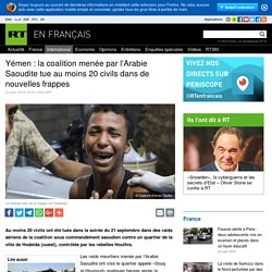 Yémen : la COALITION menée par l'Arabie Saoudite tue au moins 20 civils dans de nouvelles frappes