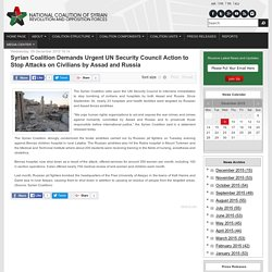 Syrian Coalition Demands Urgent UN Security Council Action to Stop Attacks on Civilians by Assad and Russia