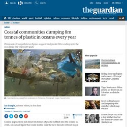 Coastal communities dumping 8m tonnes of plastic in oceans every year