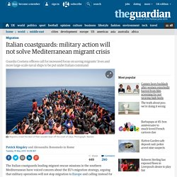 Italian coastguards: military action will not solve Mediterranean migrant crisis
