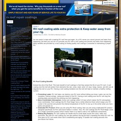 RV roof coating adds extra protection & Keep water away from your rig. - rv roof repair coatings