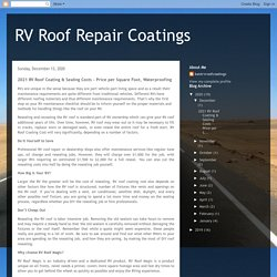 2021 RV Roof Coating & Sealing Costs - Price per Square Foot, Waterproofing