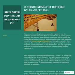 CUSTOM COATINGS FOR TEXTURED WALLS AND CEILINGS – River North Painting and Renovations Inc