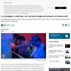 Coatzacoalcos: Estado de Veracruz: Un ataque a un bar en México deja al menos 26 muertos