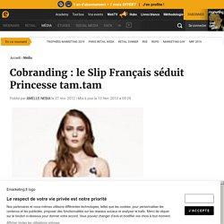 Cobranding: le Slip Français séduit Princesse tam.tam
