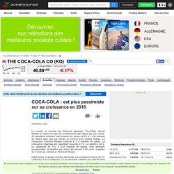 COCA-COLA : est plus pessimiste sur sa croissance en 2016