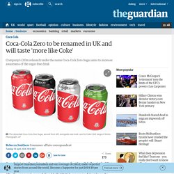 3.3.2 Coca-Cola Zero to be renamed in UK and will taste 'more like Coke'