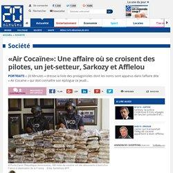 «Air Cocaïne»: Une affaire où se croisent des pilotes, un jet-setteur, Sarkozy et Afflelou