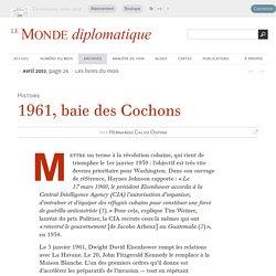 1961, baie des Cochons, par Hernando Calvo Ospina (Le Monde diplomatique, avril 2011)