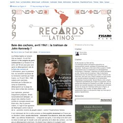 Baie des cochons, avril 1961 : la trahison de John Kennedy ? - Regards latinos