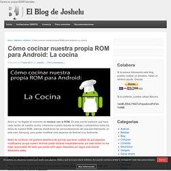 Cómo cocinar nuestra propia ROM para Android: La cocina