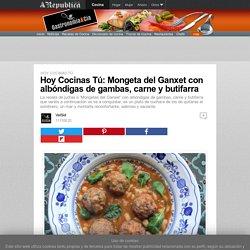 Hoy Cocinas Tú: Mongeta del Ganxet con albóndigas de gambas, carne y butifarra