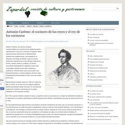 Antonin Carême: el cocinero de los reyes y el rey de los cocineros