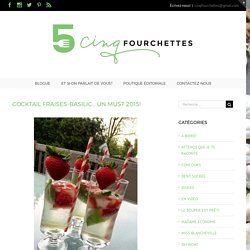 Cocktail Fraises-Basilic... Un MUST 2015! - Cinq Fourchettes