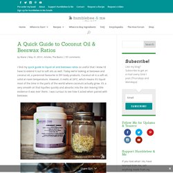 A Quick Guide to Coconut Oil & Beeswax Ratios - Humblebee & Me