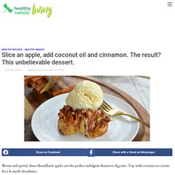 Slice an apple, add coconut oil and cinnamon. The result? This unbelievable dessert.