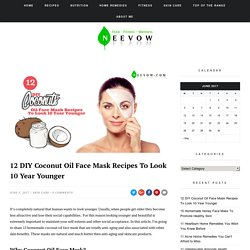 12 DIY Coconut Oil Face Mask Recipes To Look 10 Year Younger