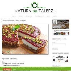 Coconut tart with cherry chia jam — Gotowanie bez gotowania, czyli zdrowa kuchnia na surowo...